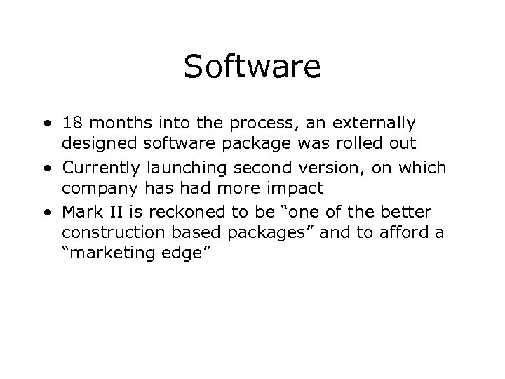 Software • 18 months into the process, an externally designed software package was rolled