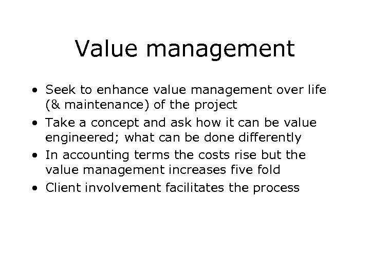 Value management • Seek to enhance value management over life (& maintenance) of the