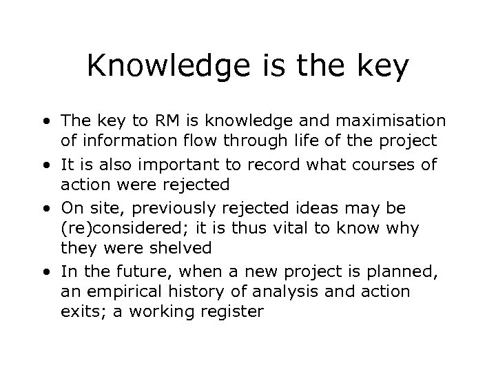 Knowledge is the key • The key to RM is knowledge and maximisation of