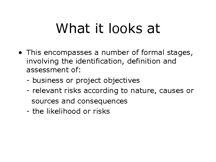What it looks at • This encompasses a number of formal stages, involving the