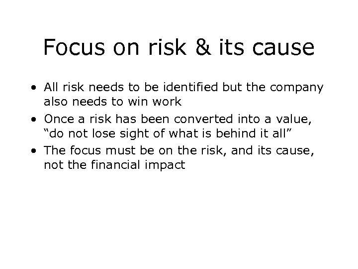 Focus on risk & its cause • All risk needs to be identified but