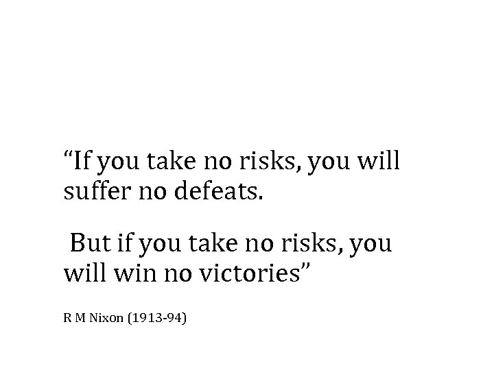 """If you take no risks, you will suffer no defeats. But if you take"