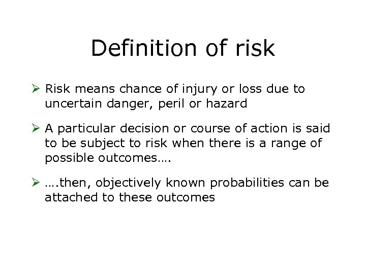 Definition of risk Ø Risk means chance of injury or loss due to uncertain