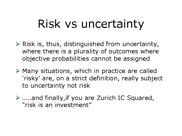 Risk vs uncertainty Ø Risk is, thus, distinguished from uncertainty, where there is a
