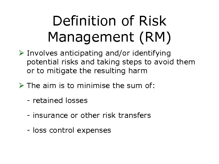 Definition of Risk Management (RM) Ø Involves anticipating and/or identifying potential risks and taking