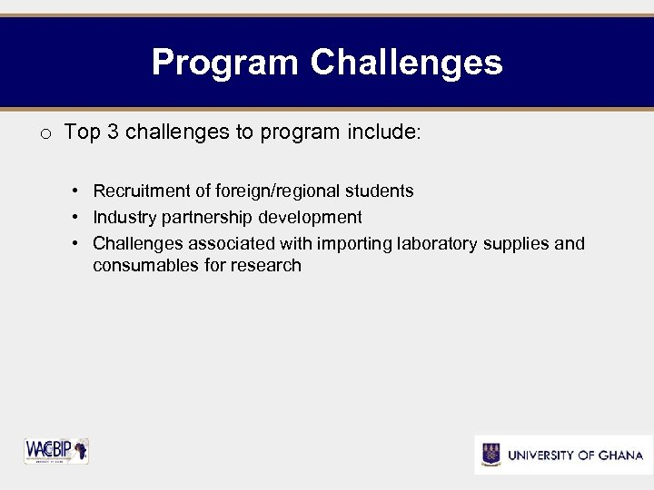 Program Challenges o Top 3 challenges to program include: • Recruitment of foreign/regional students