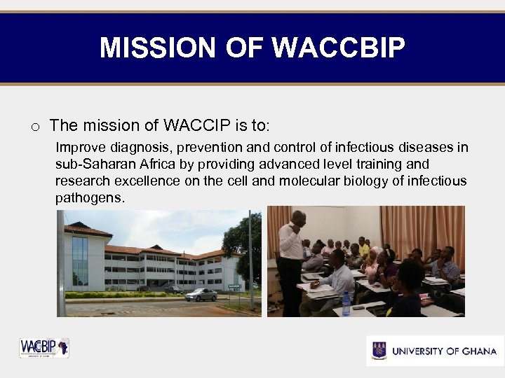 MISSION OF WACCBIP o The mission of WACCIP is to: Improve diagnosis, prevention and
