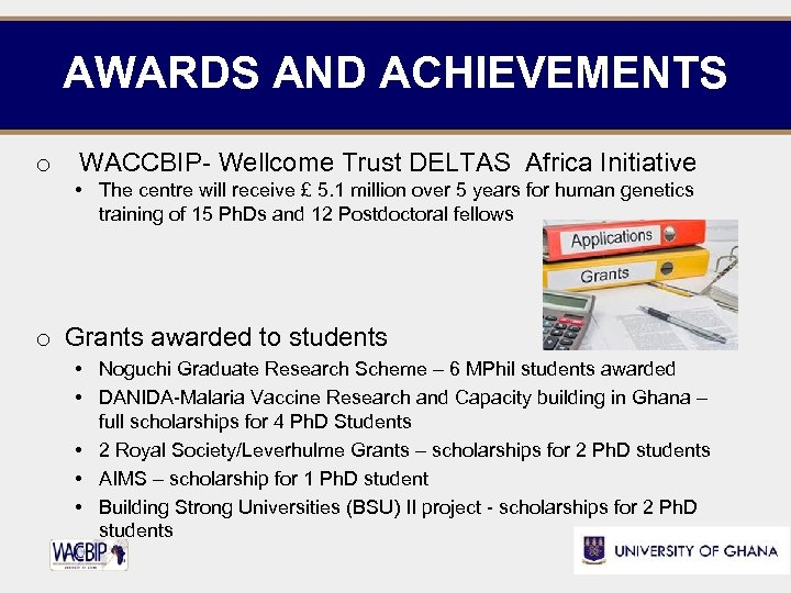 AWARDS AND ACHIEVEMENTS o WACCBIP- Wellcome Trust DELTAS Africa Initiative • The centre will