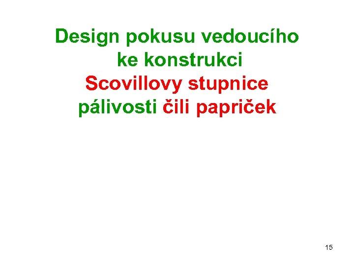 Design pokusu vedoucího ke konstrukci Scovillovy stupnice pálivosti čili papriček 15