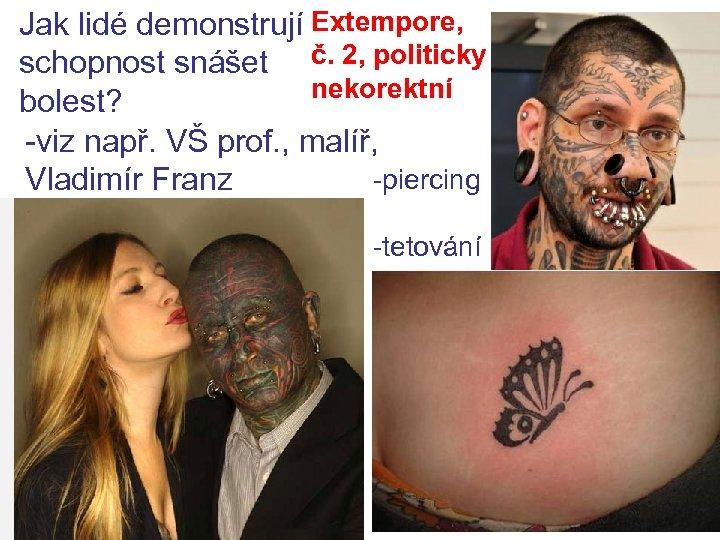 Jak lidé demonstrují Extempore, schopnost snášet č. 2, politicky nekorektní bolest? -viz např. VŠ