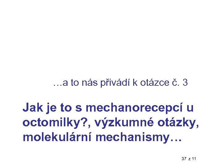 …a to nás přivádí k otázce č. 3 Jak je to s mechanorecepcí u