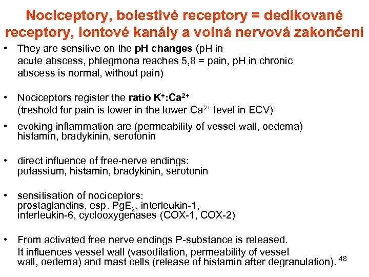 Nociceptory, bolestivé receptory = dedikované receptory, iontové kanály a volná nervová zakončení • They