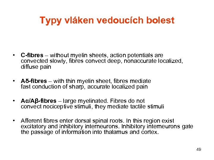 Typy vláken vedoucích bolest • C-fibres – without myelin sheets, action potentials are convected