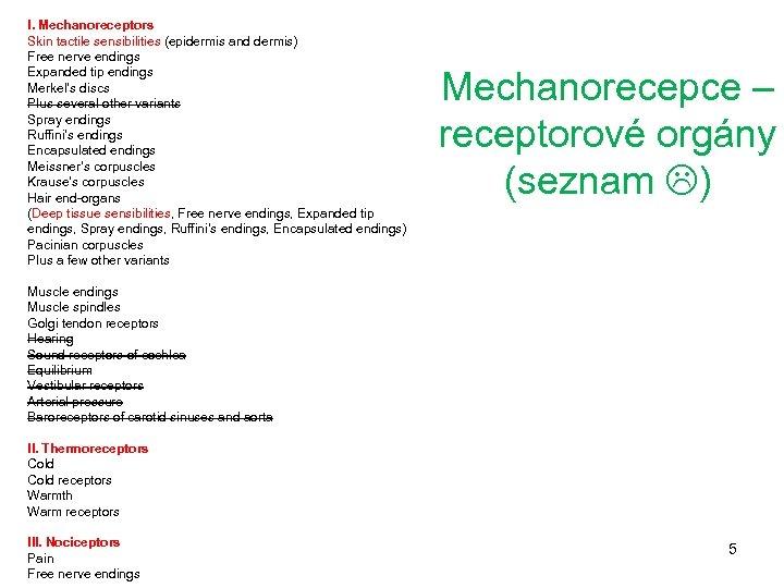 I. Mechanoreceptors Skin tactile sensibilities (epidermis and dermis) Free nerve endings Expanded tip endings