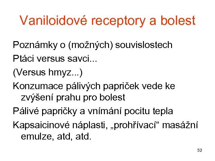 Vaniloidové receptory a bolest Poznámky o (možných) souvislostech Ptáci versus savci. . . (Versus
