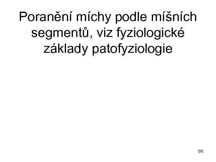 Poranění míchy podle míšních segmentů, viz fyziologické základy patofyziologie 66