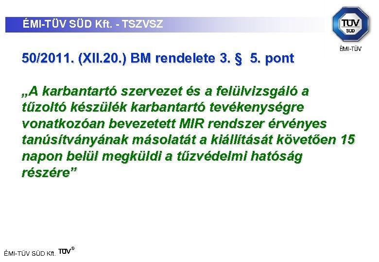 ÉMI-TÜV SÜD Kft. - TSZVSZ 50/2011. (XII. 20. ) BM rendelete 3. § 5.