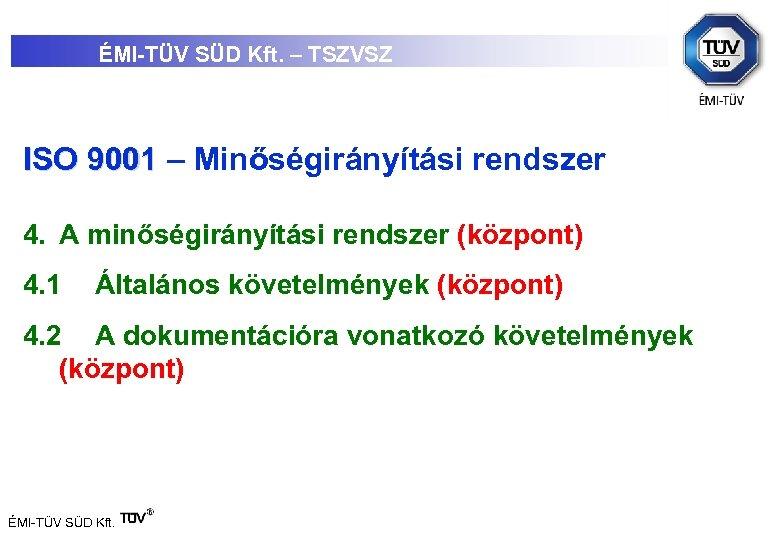 ÉMI-TÜV SÜD Kft. – TSZVSZ ISO 9001 – Minőségirányítási rendszer 4. A minőségirányítási rendszer