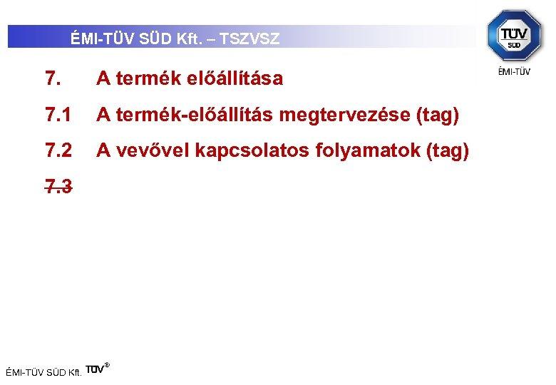 ÉMI-TÜV SÜD Kft. – TSZVSZ 7. A termék előállítása 7. 1 A termék-előállítás megtervezése