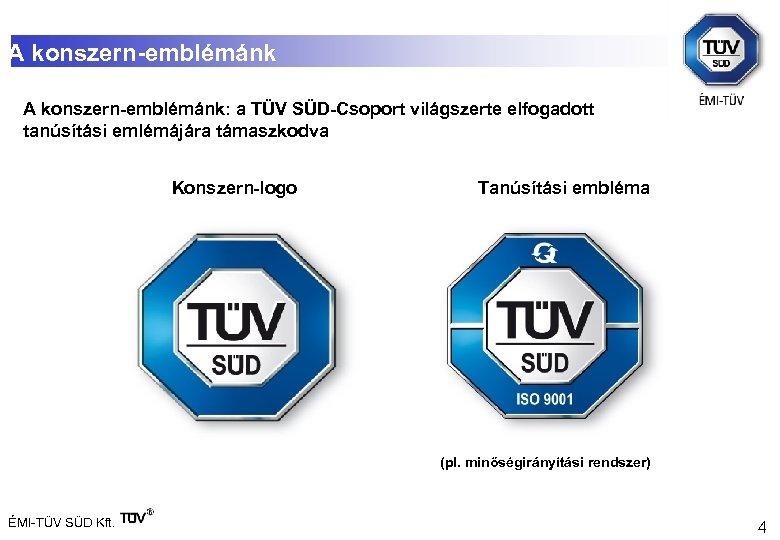 A konszern-emblémánk: a TÜV SÜD-Csoport világszerte elfogadott tanúsítási emlémájára támaszkodva Konszern-logo Tanúsítási embléma (pl.