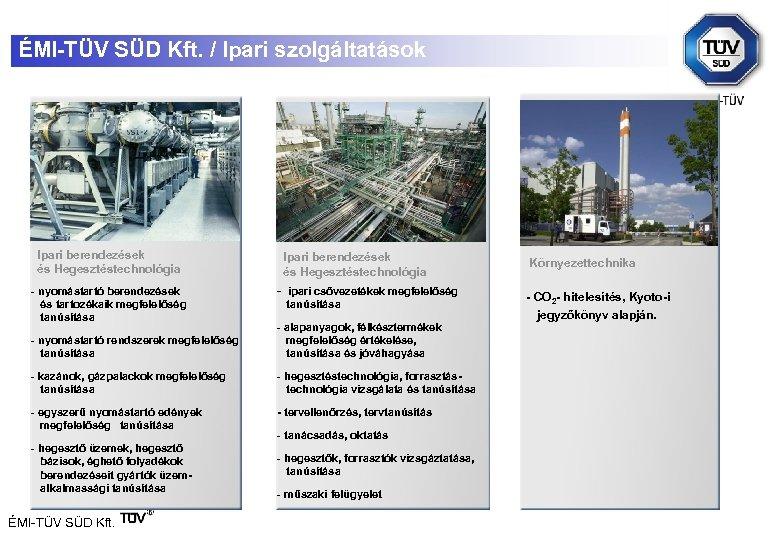 ÉMI-TÜV SÜD Kft. / Ipari szolgáltatások Ipari berendezések és Hegesztéstechnológia - nyomástartó berendezések és