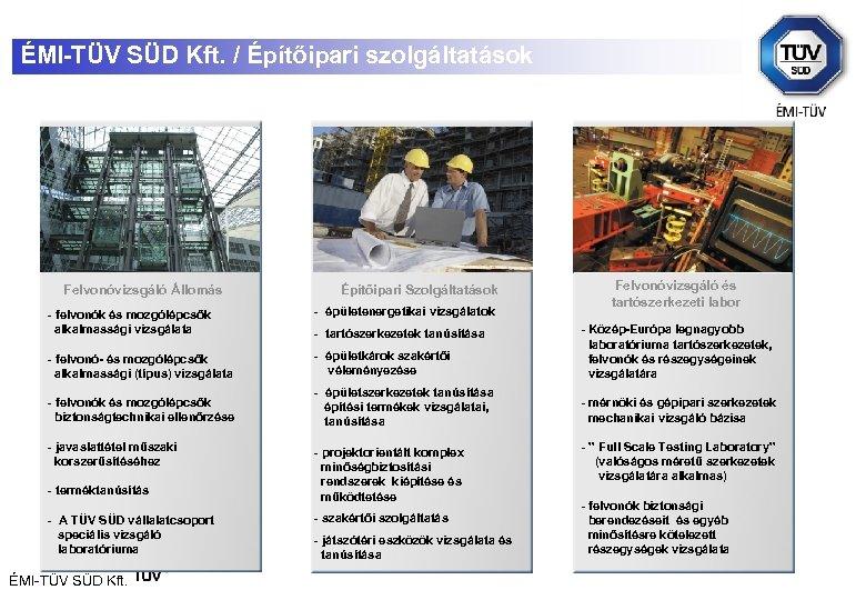ÉMI-TÜV SÜD Kft. / Építőipari szolgáltatások Felvonóvizsgáló Állomás Építőipari Szolgáltatások Felvonóvizsgáló és tartószerkezeti labor