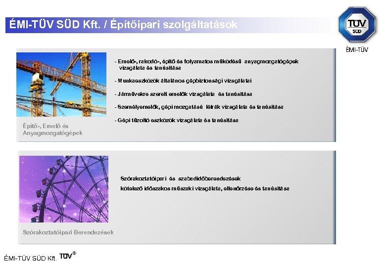 ÉMI-TÜV SÜD Kft. / Építőipari szolgáltatások - Emelő-, rakodó-, építő és folyamatos működésű anyagmozgatógépek