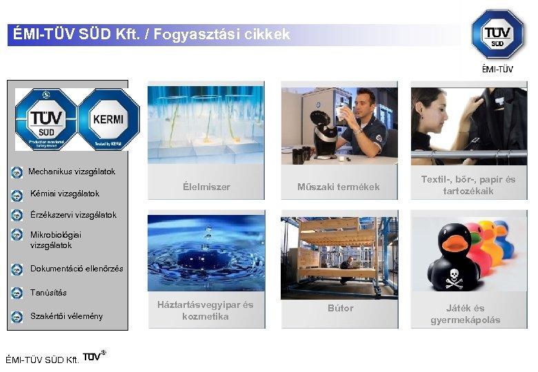 ÉMI-TÜV SÜD Kft. / Fogyasztási cikkek Mechanikus vizsgálatok Kémiai vizsgálatok Élelmiszer Műszaki termékek Háztartásvegyipar