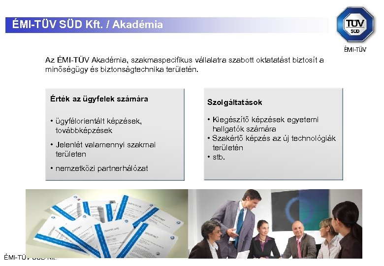 ÉMI-TÜV SÜD Kft. / Akadémia Az ÉMI-TÜV Akadémia, szakmaspecifikus vállalatra szabott oktatatást biztosít a