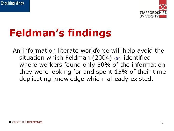 Feldman's findings An information literate workforce will help avoid the situation which Feldman (2004)