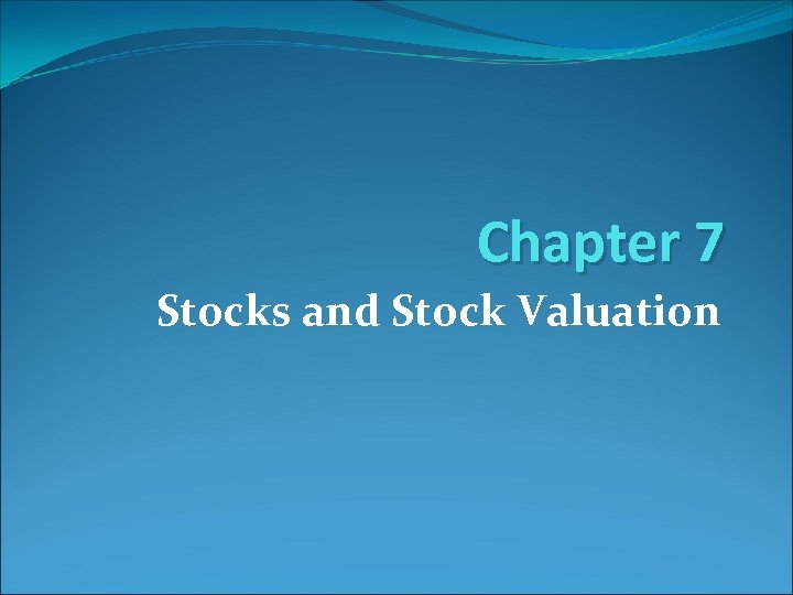 Chapter 7 Stocks and Stock Valuation