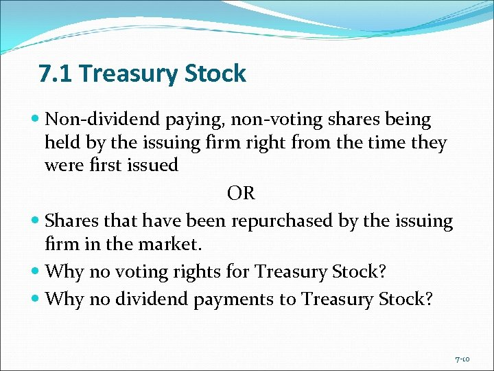7. 1 Treasury Stock Non-dividend paying, non-voting shares being held by the issuing firm