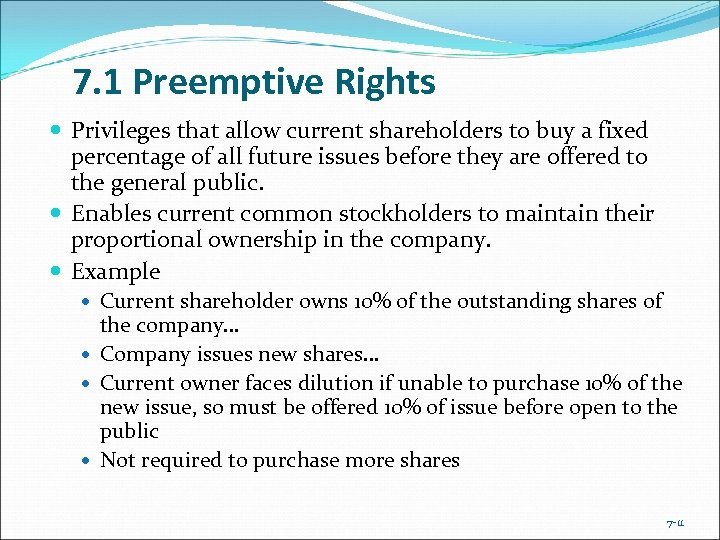 7. 1 Preemptive Rights Privileges that allow current shareholders to buy a fixed percentage