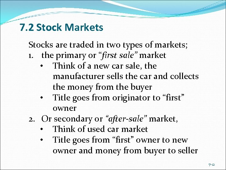 7. 2 Stock Markets Stocks are traded in two types of markets; 1. the