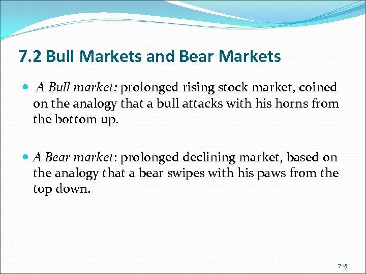 7. 2 Bull Markets and Bear Markets A Bull market: prolonged rising stock market,