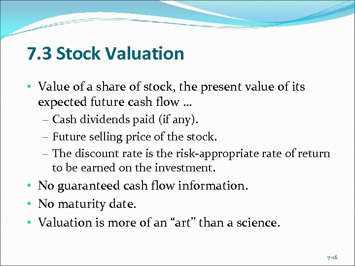 7. 3 Stock Valuation • Value of a share of stock, the present value