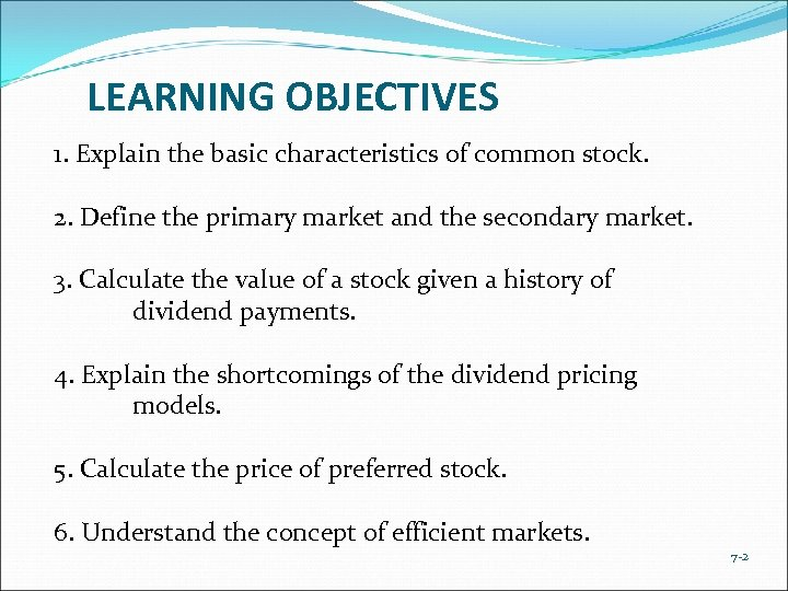 LEARNING OBJECTIVES 1. Explain the basic characteristics of common stock. 2. Define the primary