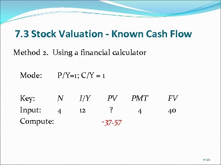7. 3 Stock Valuation - Known Cash Flow Method 2. Using a financial calculator