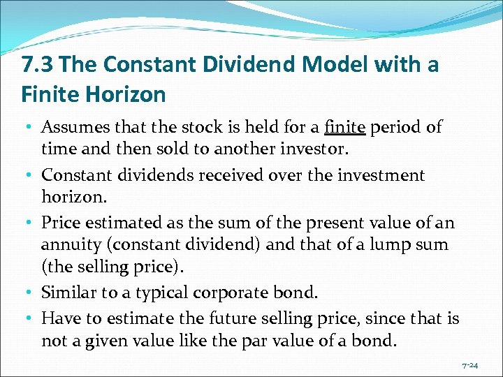 7. 3 The Constant Dividend Model with a Finite Horizon • Assumes that the