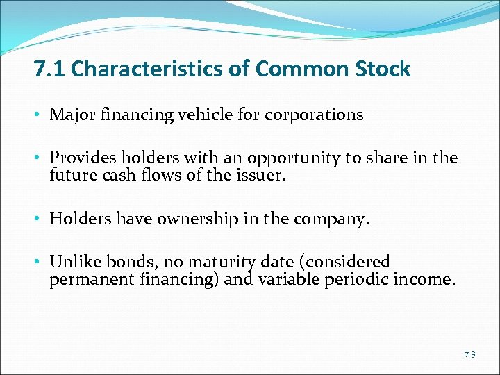 7. 1 Characteristics of Common Stock • Major financing vehicle for corporations • Provides