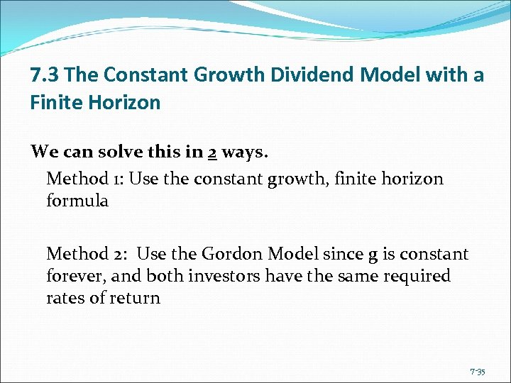 7. 3 The Constant Growth Dividend Model with a Finite Horizon We can solve