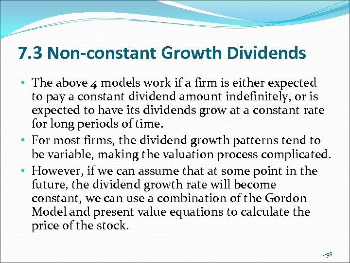7. 3 Non-constant Growth Dividends • The above 4 models work if a firm