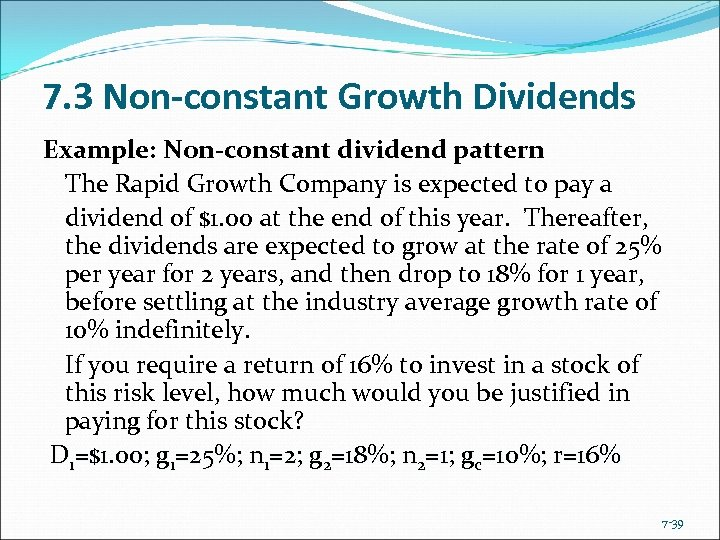 7. 3 Non-constant Growth Dividends Example: Non-constant dividend pattern The Rapid Growth Company is