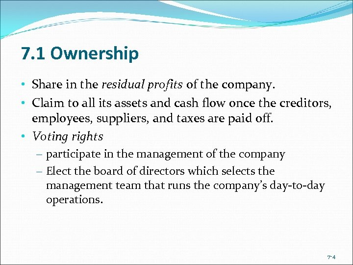 7. 1 Ownership • Share in the residual profits of the company. • Claim