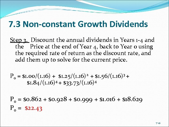 7. 3 Non-constant Growth Dividends Step 3. Discount the annual dividends in Years 1