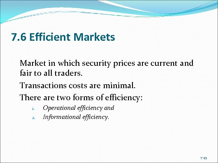 7. 6 Efficient Markets Market in which security prices are current and fair to