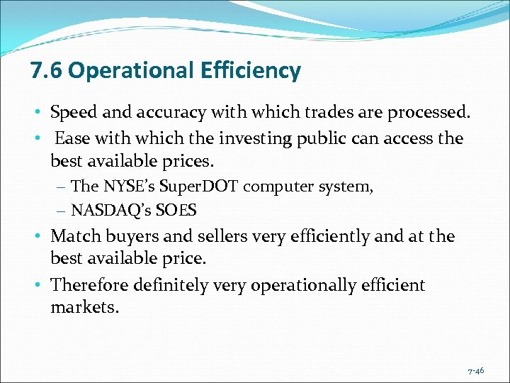 7. 6 Operational Efficiency • Speed and accuracy with which trades are processed. •