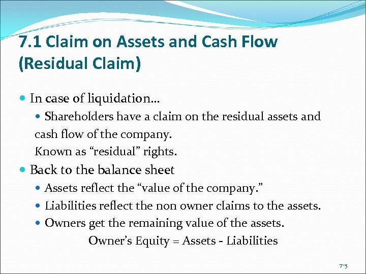 7. 1 Claim on Assets and Cash Flow (Residual Claim) In case of liquidation…