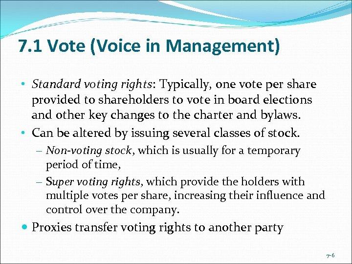 7. 1 Vote (Voice in Management) • Standard voting rights: Typically, one vote per