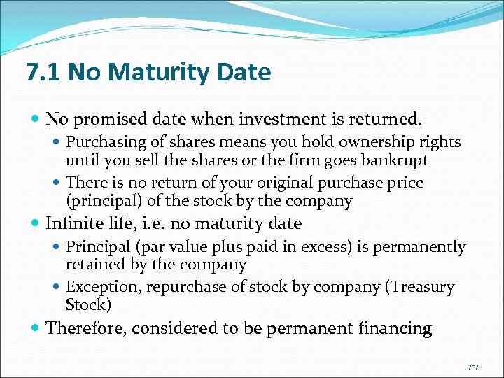 7. 1 No Maturity Date No promised date when investment is returned. Purchasing of